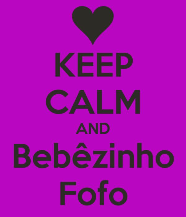 KEEP CALM AND Bebêzinho Fofo