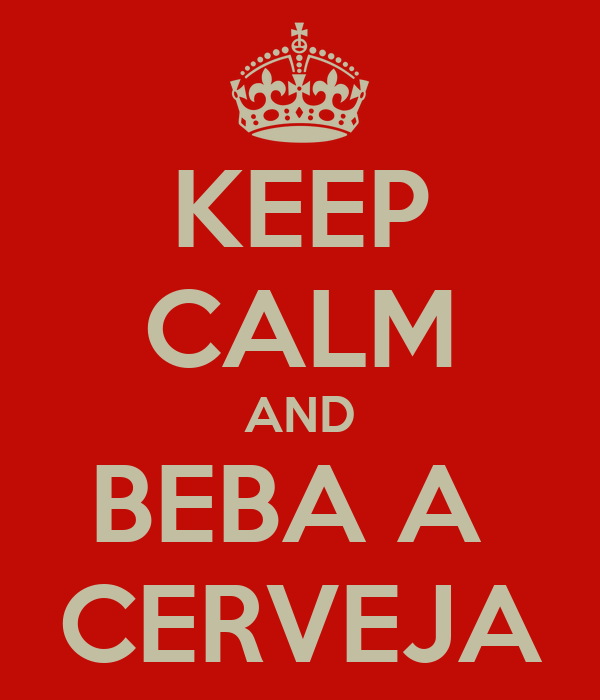 KEEP CALM AND BEBA A  CERVEJA