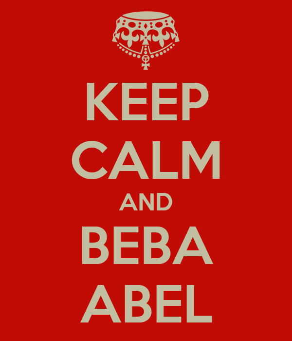 KEEP CALM AND BEBA ABEL