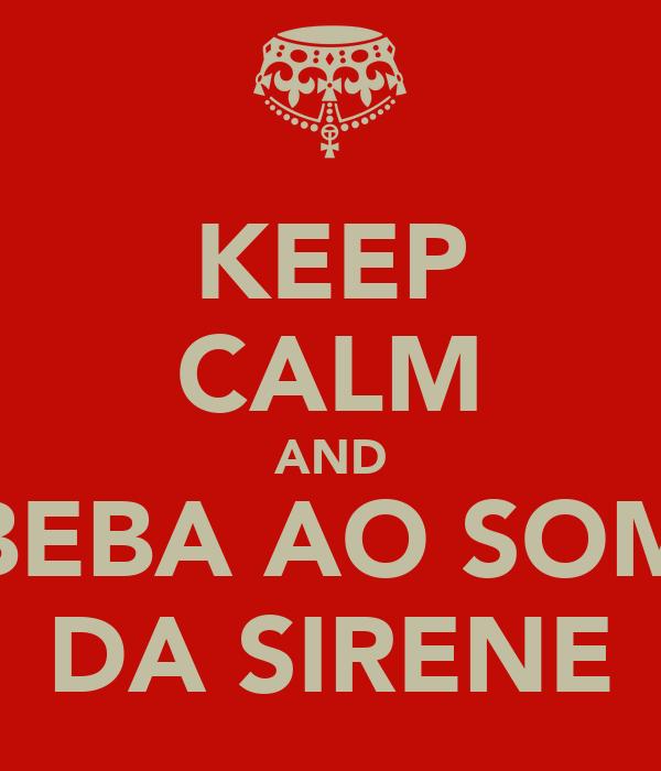 KEEP CALM AND BEBA AO SOM DA SIRENE