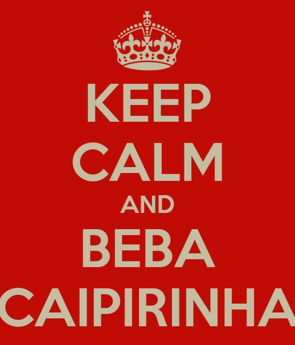 KEEP CALM AND BEBA CAIPIRINHA