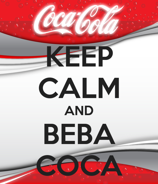 KEEP CALM AND BEBA COCA