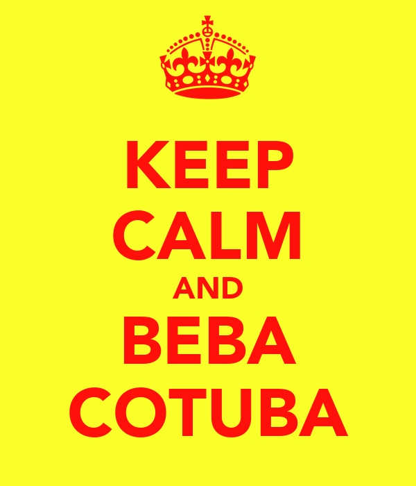 KEEP CALM AND BEBA COTUBA