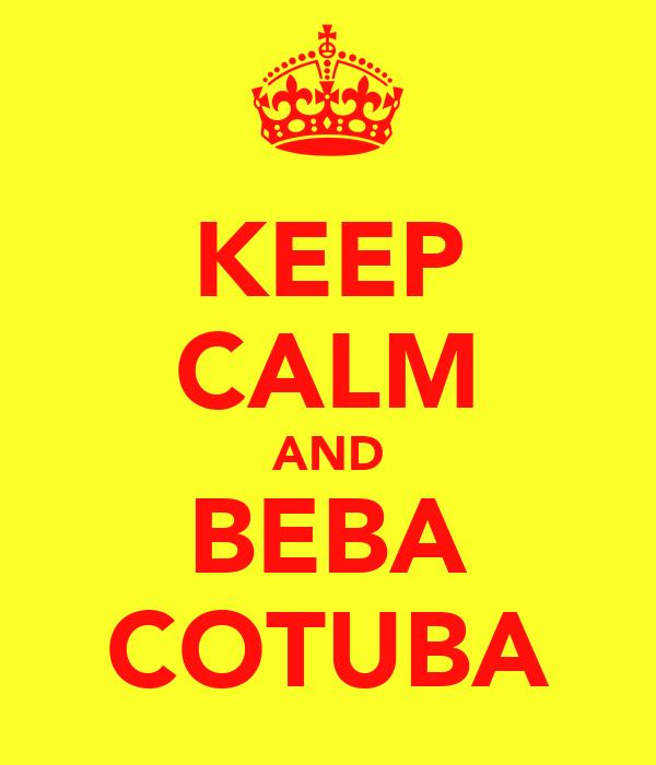 KEEP CALM AND BEBA COTUBA