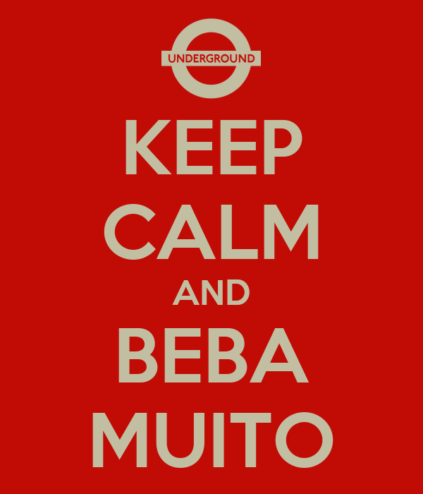 KEEP CALM AND BEBA MUITO