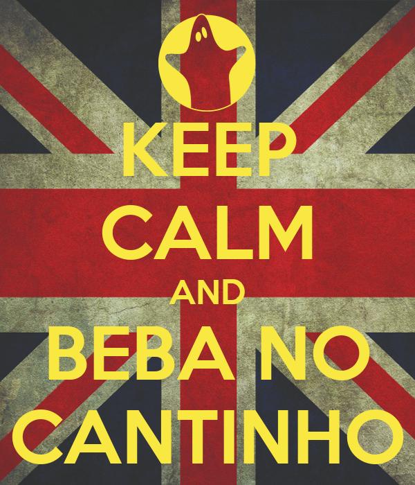 KEEP CALM AND BEBA NO CANTINHO