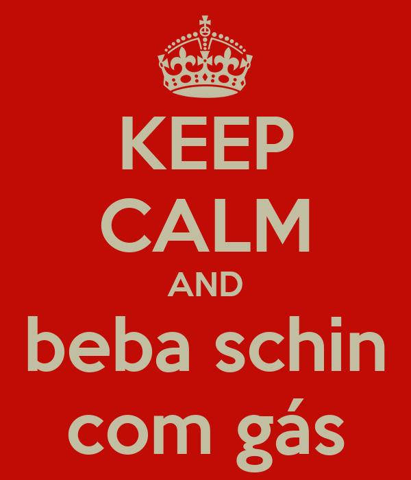 KEEP CALM AND beba schin com gás