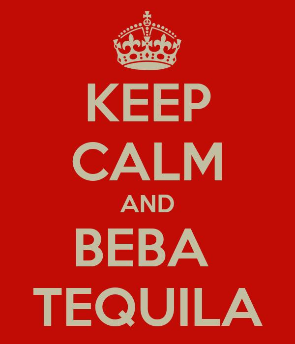 KEEP CALM AND BEBA  TEQUILA