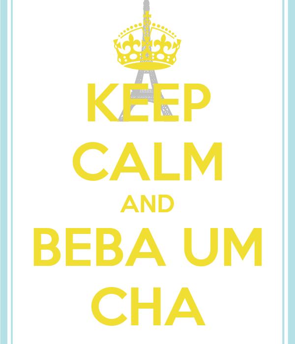 KEEP CALM AND BEBA UM CHA
