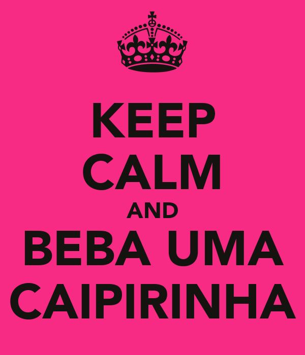 KEEP CALM AND BEBA UMA CAIPIRINHA