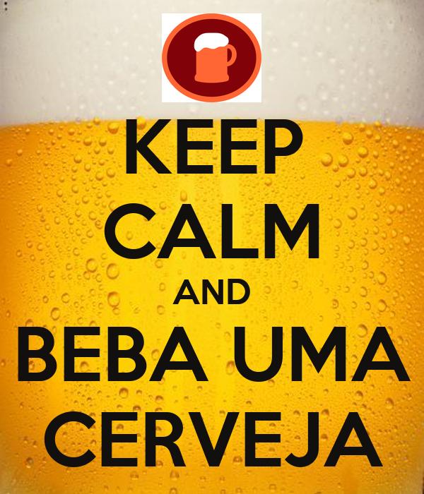 KEEP CALM AND BEBA UMA CERVEJA
