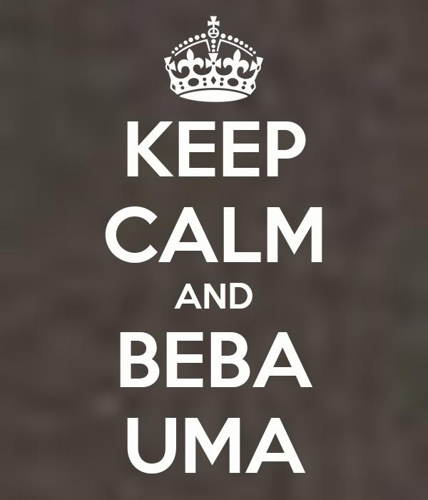 KEEP CALM AND BEBA UMA