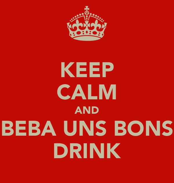 KEEP CALM AND BEBA UNS BONS DRINK