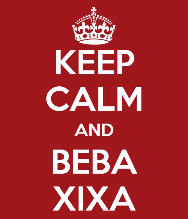 KEEP CALM AND BEBA XIXA