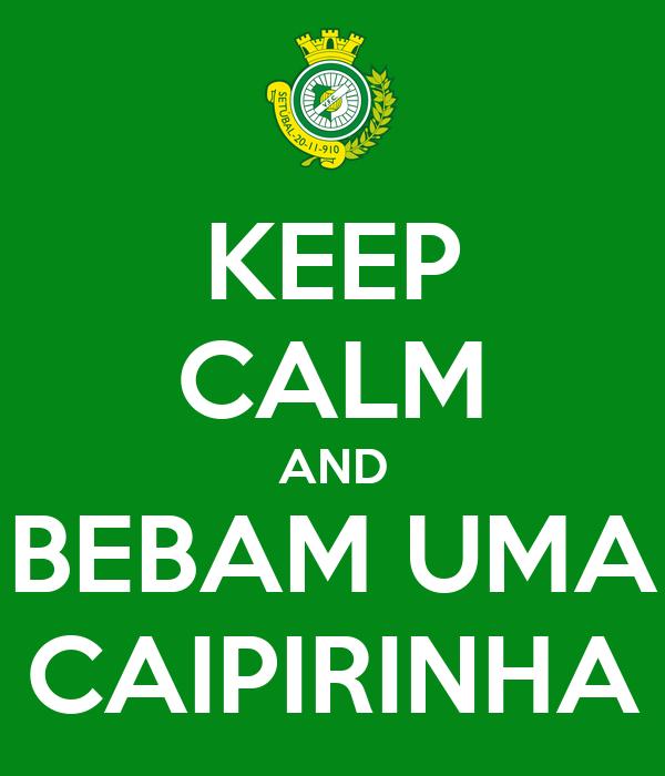 KEEP CALM AND BEBAM UMA CAIPIRINHA