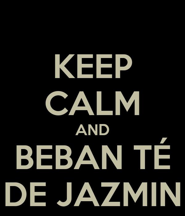 KEEP CALM AND BEBAN TÉ DE JAZMIN