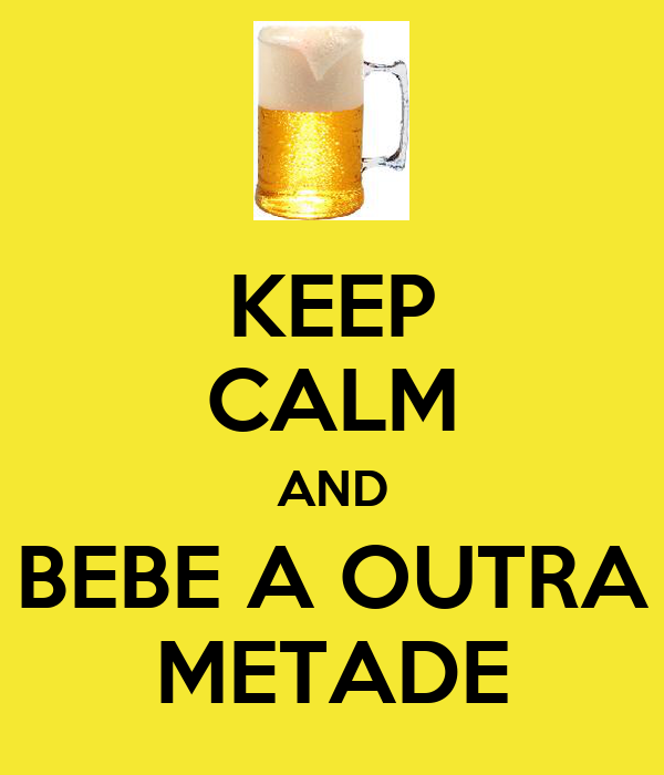 KEEP CALM AND BEBE A OUTRA METADE