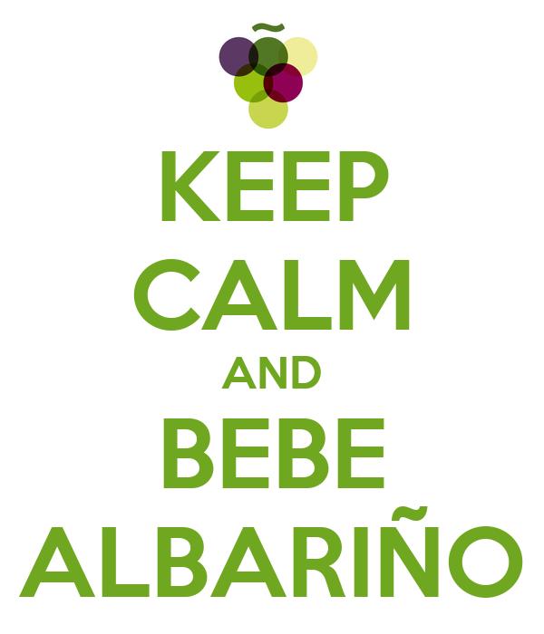 KEEP CALM AND BEBE ALBARIÑO
