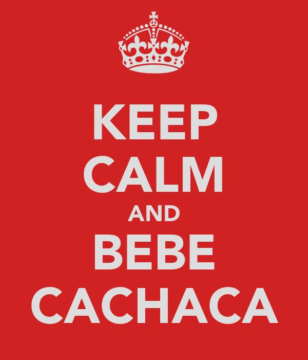 KEEP CALM AND BEBE CACHACA