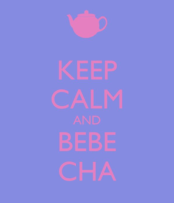 KEEP CALM AND BEBE CHA