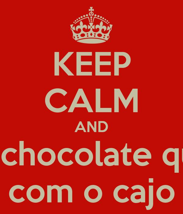 KEEP CALM AND bebe chocolate quente com o cajo