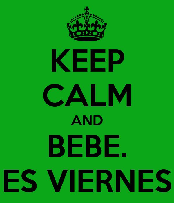 KEEP CALM AND BEBE. ES VIERNES