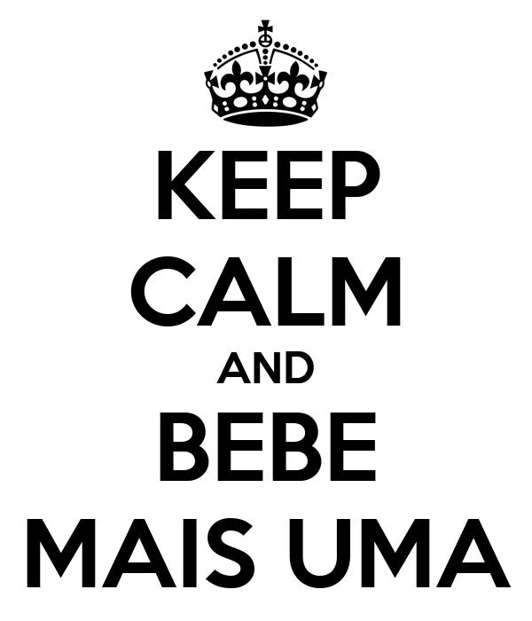 KEEP CALM AND BEBE MAIS UMA