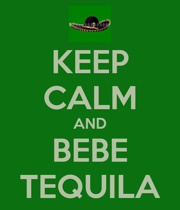 KEEP CALM AND BEBE TEQUILA