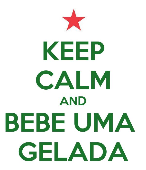 KEEP CALM AND BEBE UMA  GELADA