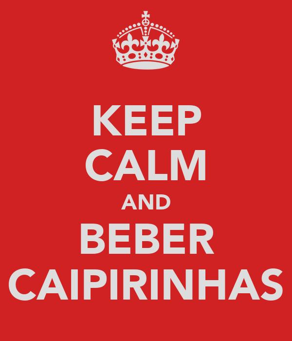 KEEP CALM AND BEBER CAIPIRINHAS