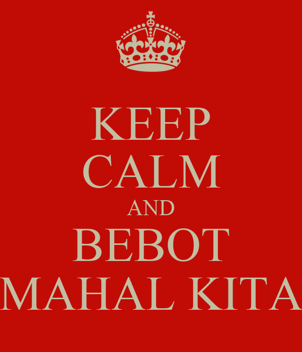 KEEP CALM AND BEBOT MAHAL KITA