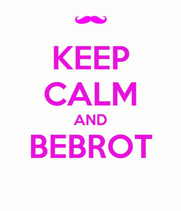 KEEP CALM AND BEBROT
