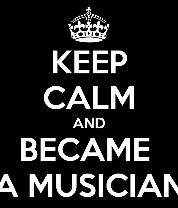 KEEP CALM AND BECAME  A MUSICIAN