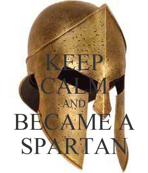 KEEP CALM AND BECAME A SPARTAN