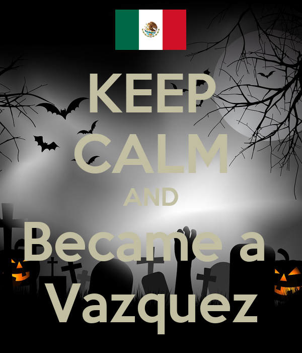 KEEP CALM AND Became a  Vazquez