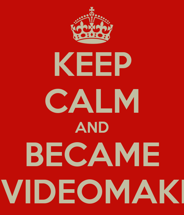 KEEP CALM AND BECAME A VIDEOMAKER