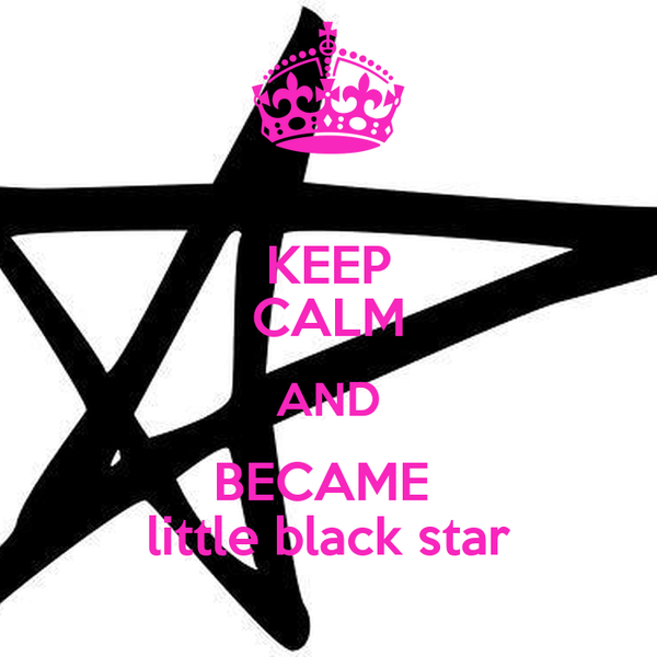 KEEP CALM AND BECAME  little black star