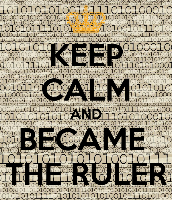 KEEP CALM AND BECAME  THE RULER