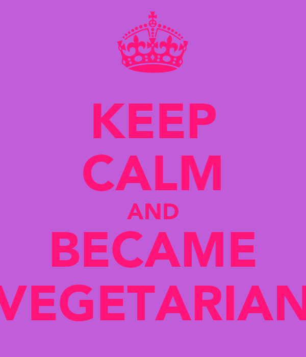 KEEP CALM AND BECAME VEGETARIAN