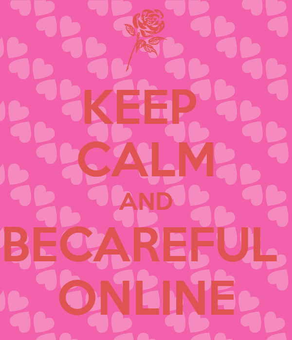 KEEP  CALM AND BECAREFUL  ONLINE