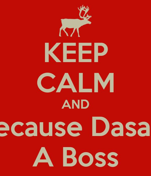 KEEP CALM AND because Dasani A Boss