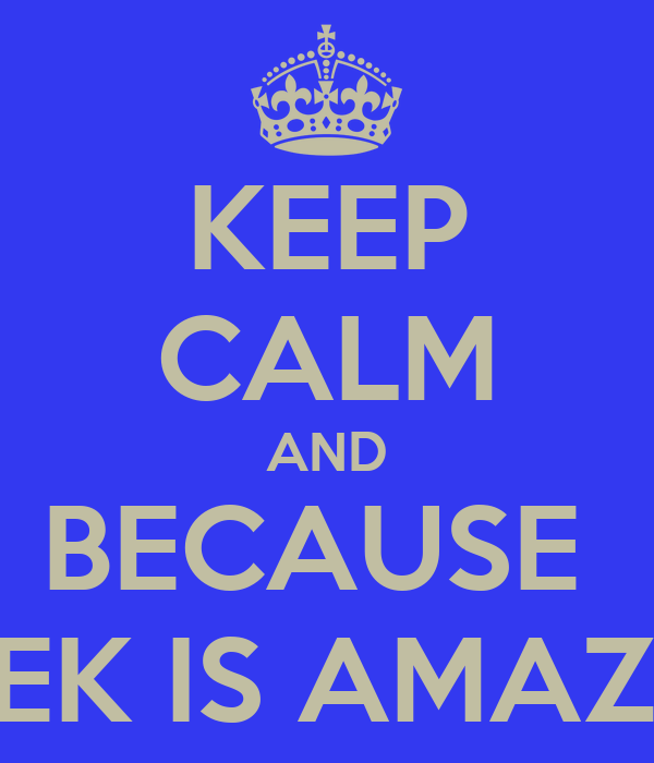KEEP CALM AND BECAUSE  DEREK IS AMAZING