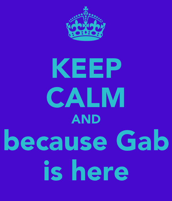 KEEP CALM AND because Gab is here