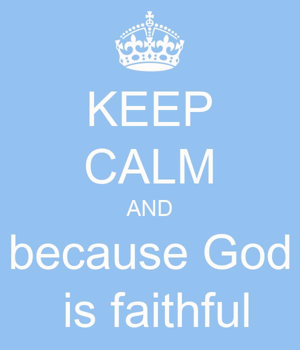 KEEP CALM AND because God  is faithful