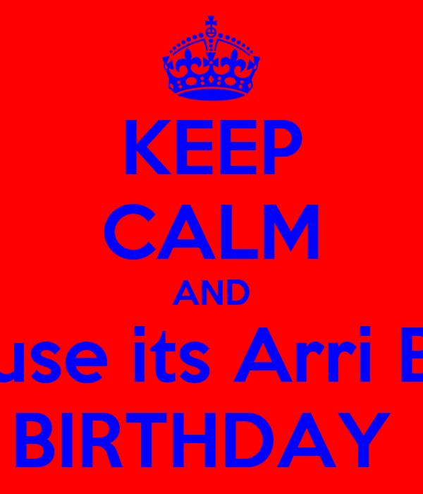 KEEP CALM AND Because its Arri Bhaii's BIRTHDAY
