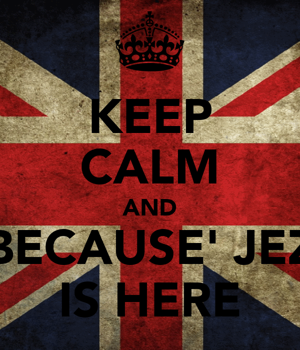 KEEP CALM AND BECAUSE' JEZ IS HERE