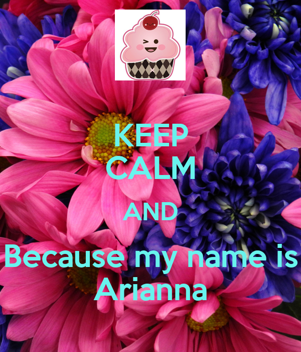 KEEP CALM AND Because my name is Arianna