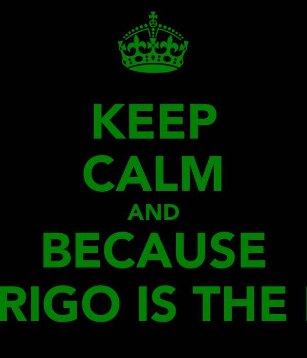 KEEP CALM AND BECAUSE RODRIGO IS THE BEST