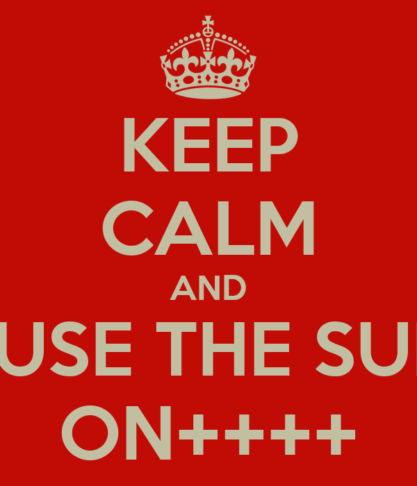 KEEP CALM AND BECAUSE THE SUMMER ON++++