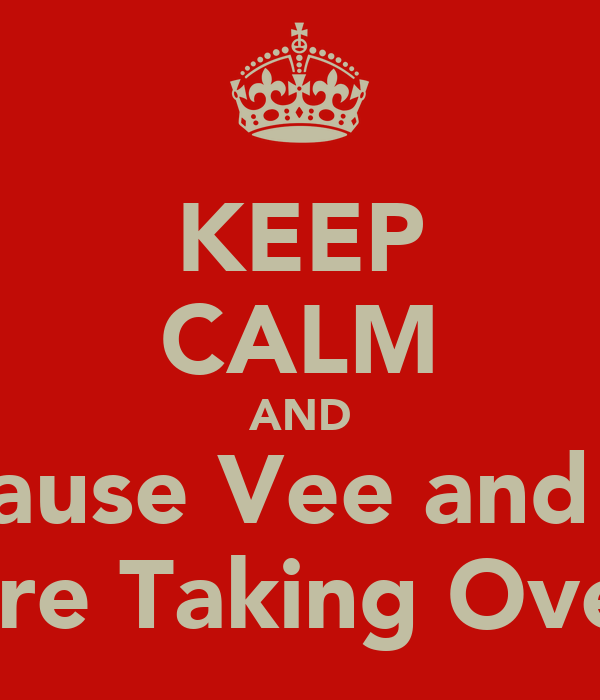 KEEP CALM AND Because Vee and Lee Are Taking Over